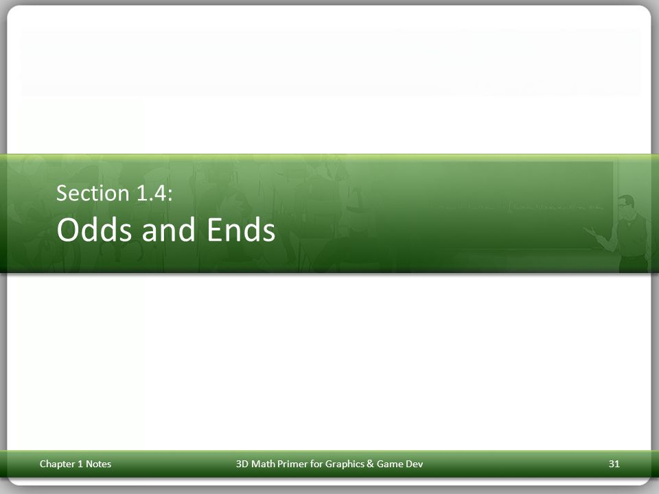 Section 1.4: Odds and Ends Chapter 1 Notes313D Math Primer for Graphics & Game Dev
