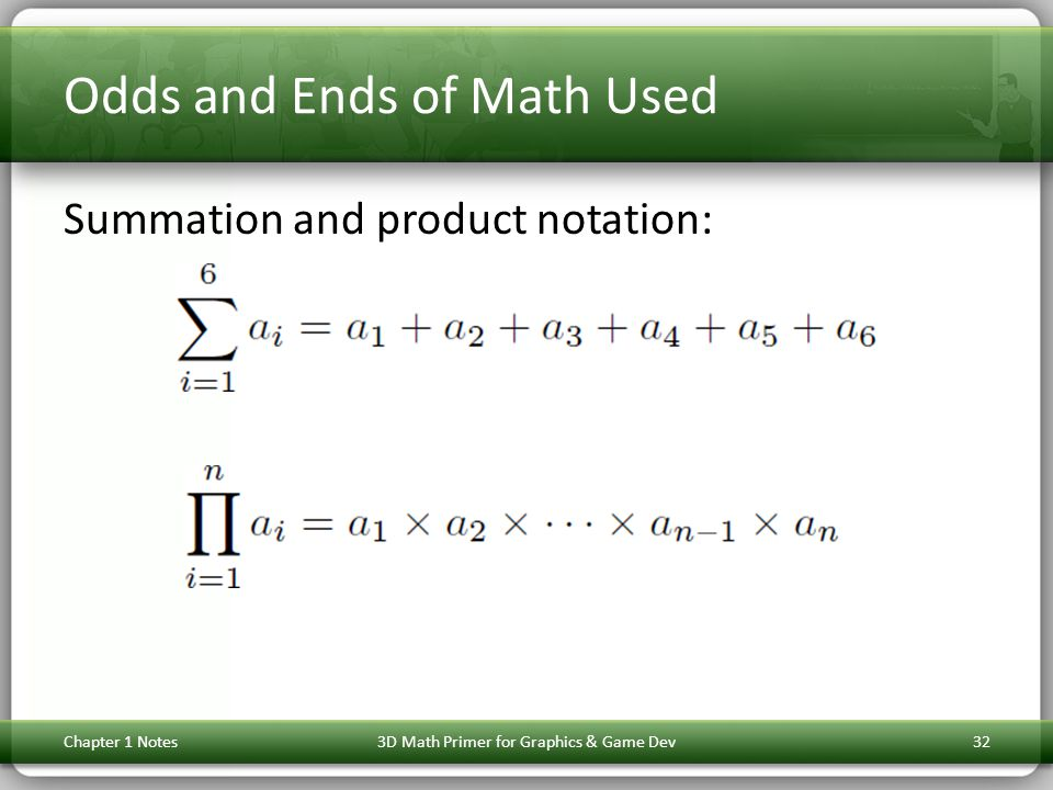 Odds and Ends of Math Used Summation and product notation: Chapter 1 Notes3D Math Primer for Graphics & Game Dev32
