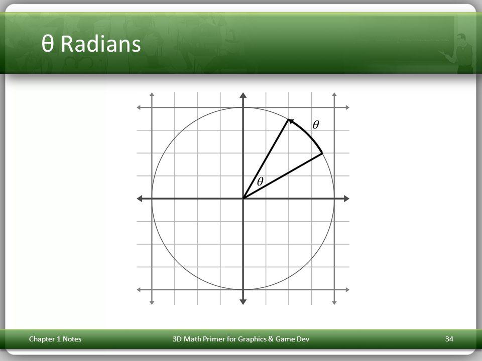 θ Radians Chapter 1 Notes3D Math Primer for Graphics & Game Dev34
