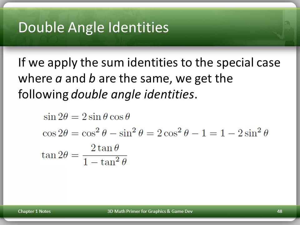 Double Angle Identities If we apply the sum identities to the special case where a and b are the same, we get the following double angle identities. C