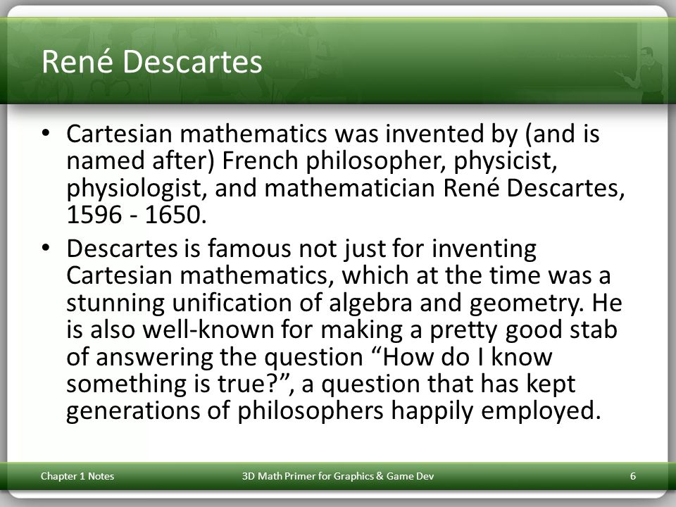 René Descartes Cartesian mathematics was invented by (and is named after) French philosopher, physicist, physiologist, and mathematician René Descarte