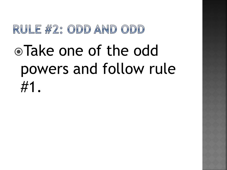  Take one of the odd powers and follow rule #1.