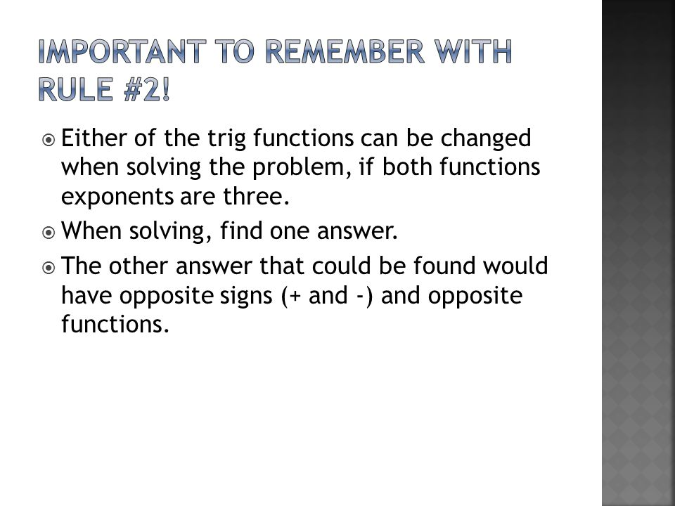  Either of the trig functions can be changed when solving the problem, if both functions exponents are three.