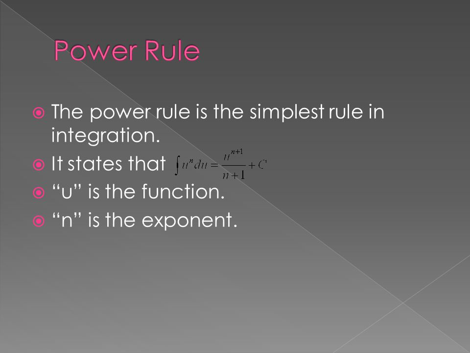  The power rule is the simplest rule in integration.