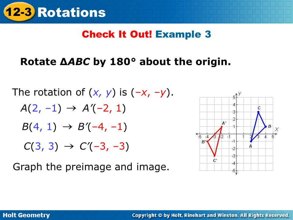 Holt Geometry 12-3 Rotations Check It Out.Example 3 Rotate ∆ABC by 180° about the origin.