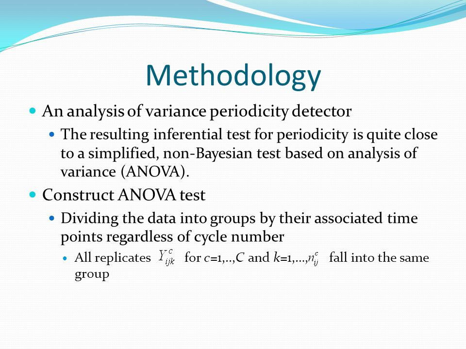 Methodology An analysis of variance periodicity detector The resulting inferential test for periodicity is quite close to a simplified, non-Bayesian test based on analysis of variance (ANOVA).