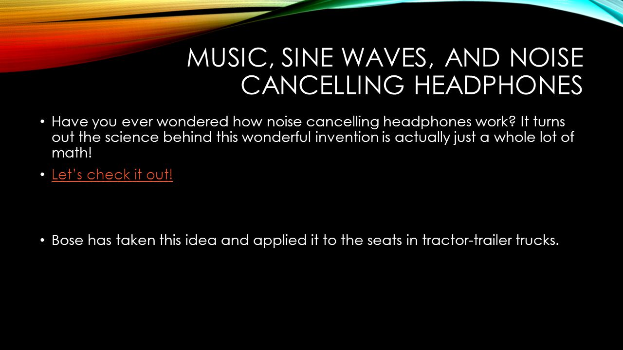 MUSIC, SINE WAVES, AND NOISE CANCELLING HEADPHONES Have you ever wondered how noise cancelling headphones work.