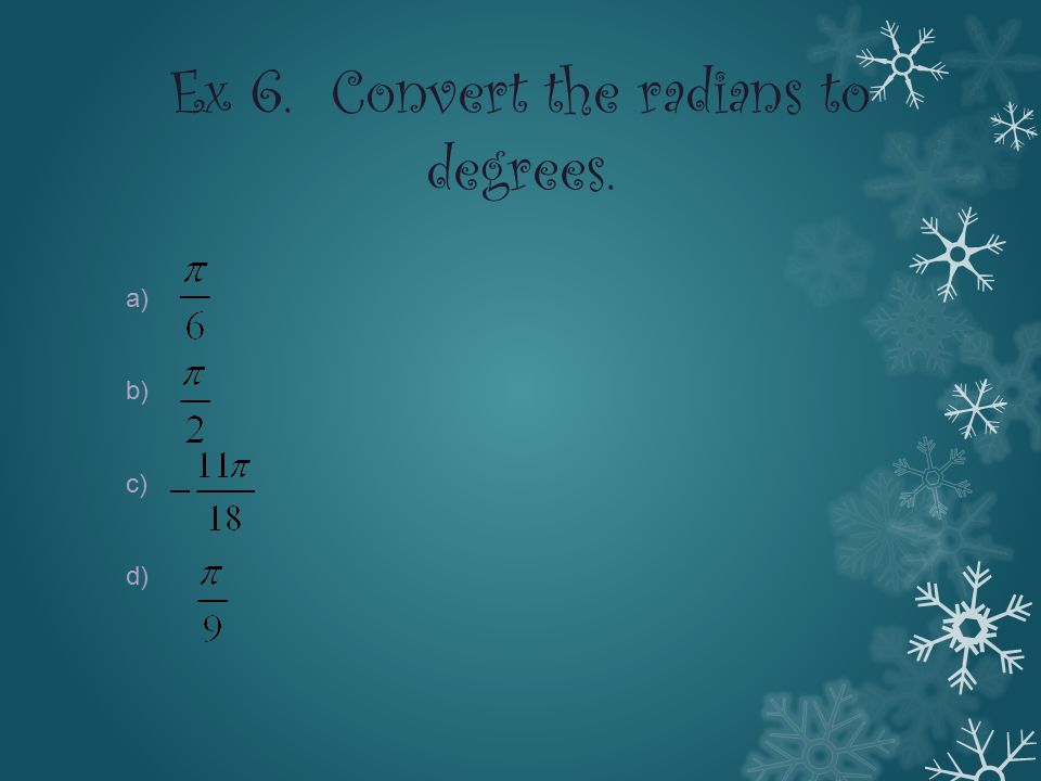 Ex 6. Convert the radians to degrees. a) b) c) d)
