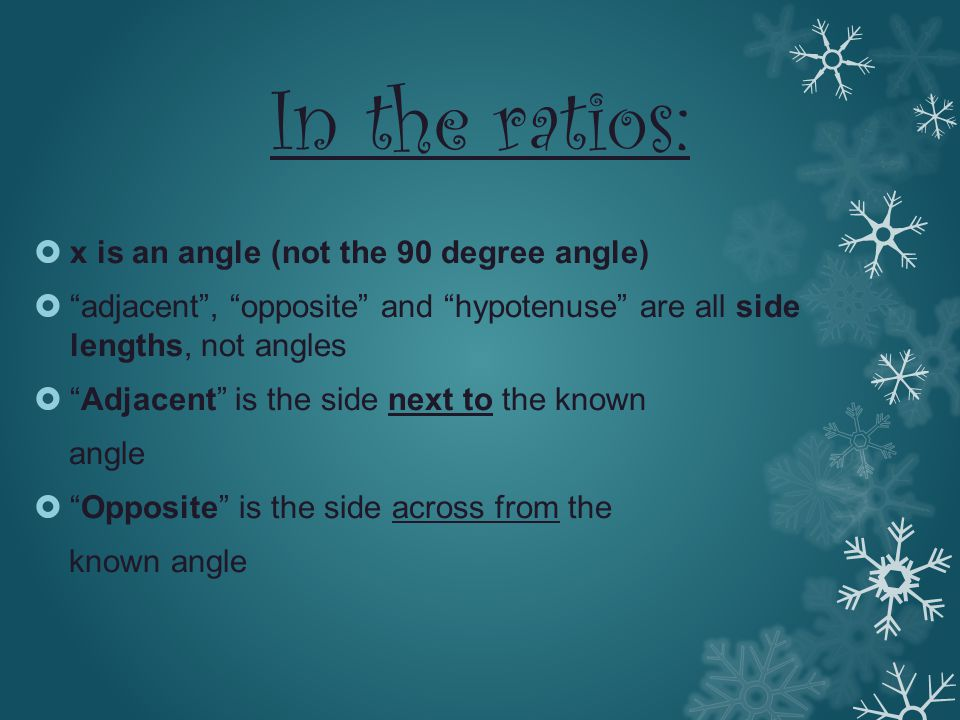 """In the ratios: xx is an angle (not the 90 degree angle) """"""""adjacent"""", """"opposite"""" and """"hypotenuse"""" are all side lengths, not angles """"""""Adjacent"""" is"""