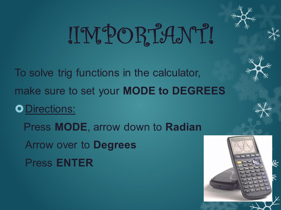 !IMPORTANT! To solve trig functions in the calculator, make sure to set your MODE to DEGREES DDirections: Press MODE, arrow down to Radian Arrow ove