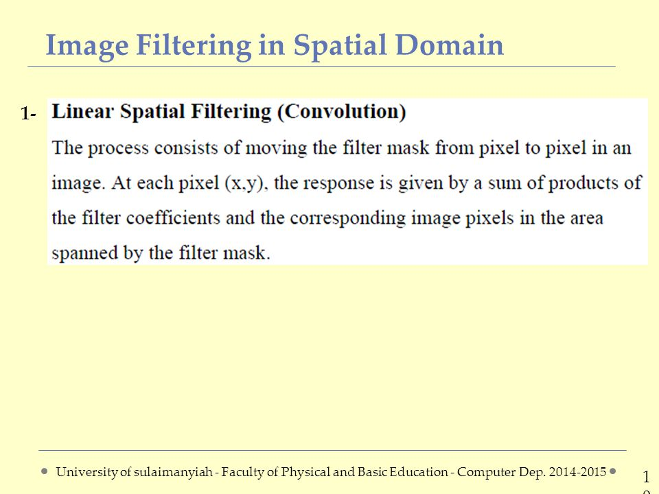 Image Filtering in Spatial Domain 1010 1- University of sulaimanyiah - Faculty of Physical and Basic Education - Computer Dep.