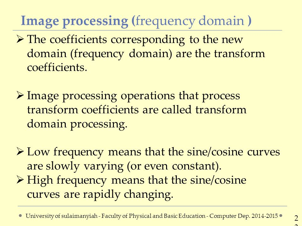 Image processing (frequency domain ) 2323  The coefficients corresponding to the new domain (frequency domain) are the transform coefficients.