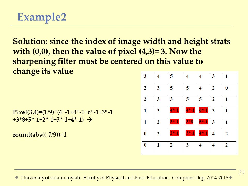 Example2 29 Solution: since the index of image width and height strats with (0,0), then the value of pixel (4,3)= 3.
