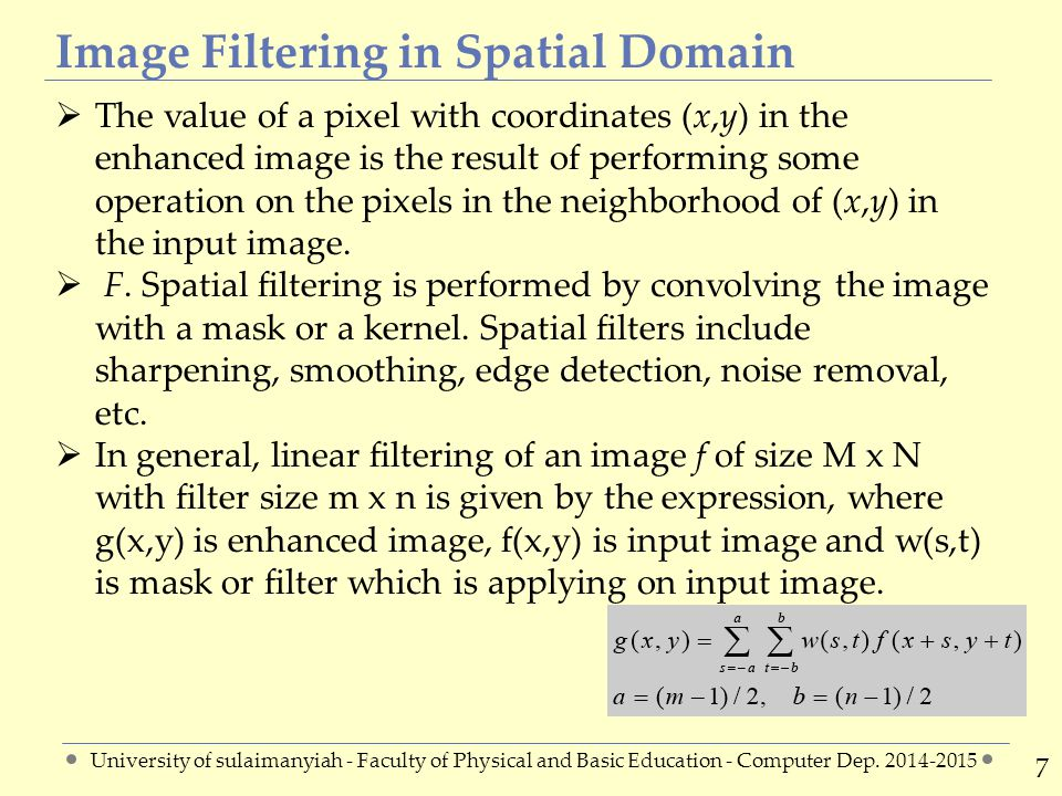 Example2 2828 Find the output of applying sharpening filter on the pixel (3,4) shown in block of image: University of sulaimanyiah - Faculty of Physical and Basic Education - Computer Dep.