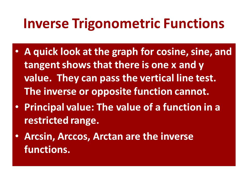 Inverse Trigonometric Functions A quick look at the graph for cosine, sine, and tangent shows that there is one x and y value.