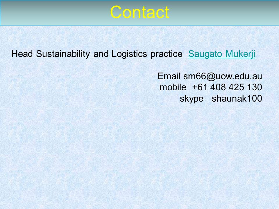 Contact Head Sustainability and Logistics practice Saugato MukerjiSaugato Mukerji Email sm66@uow.edu.au mobile +61 408 425 130 skype shaunak100