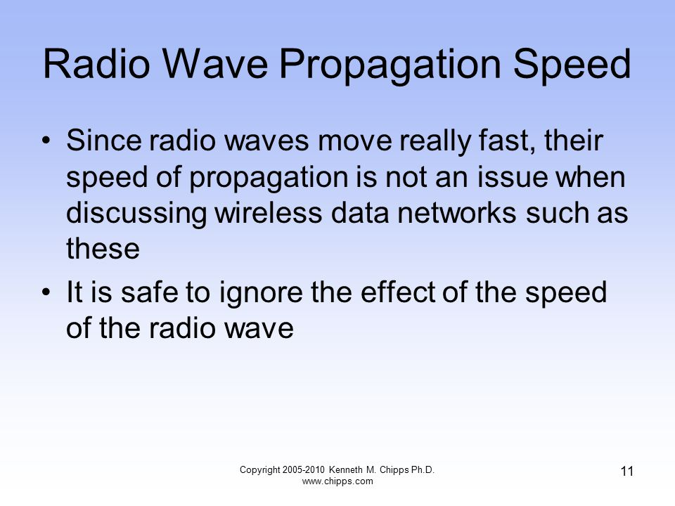 Radio Wave Propagation Speed Since radio waves move really fast, their speed of propagation is not an issue when discussing wireless data networks suc