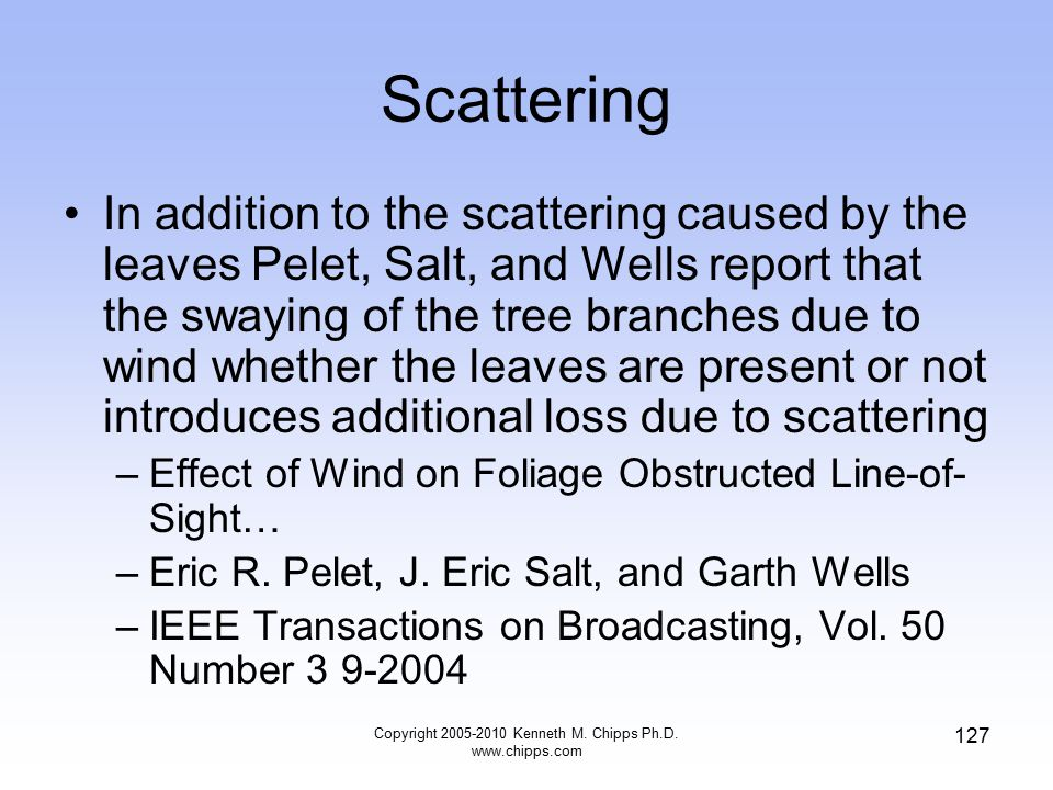Scattering In addition to the scattering caused by the leaves Pelet, Salt, and Wells report that the swaying of the tree branches due to wind whether