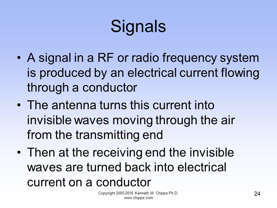 Signals A signal in a RF or radio frequency system is produced by an electrical current flowing through a conductor The antenna turns this current int