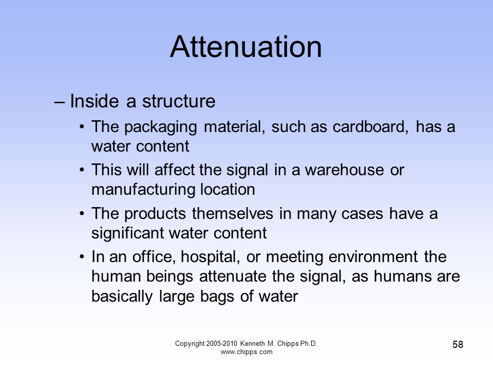 Attenuation –Inside a structure The packaging material, such as cardboard, has a water content This will affect the signal in a warehouse or manufactu