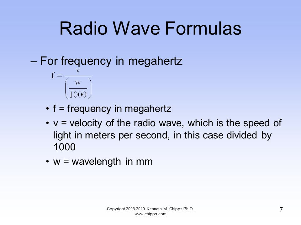 Radio Wave Formulas –For frequency in megahertz f = frequency in megahertz v = velocity of the radio wave, which is the speed of light in meters per s
