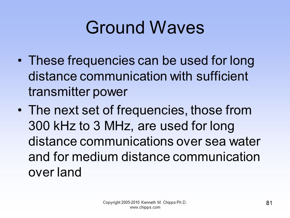 Ground Waves These frequencies can be used for long distance communication with sufficient transmitter power The next set of frequencies, those from 3
