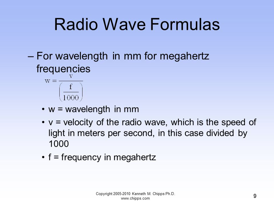 Radio Wave Formulas –For wavelength in mm for megahertz frequencies w = wavelength in mm v = velocity of the radio wave, which is the speed of light i
