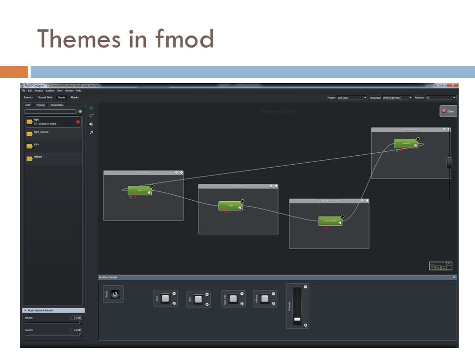 Interactive Music  Music adapts based on current state of game  Music broken into chunks  Called segments (or cues)  Can be played back to back  Can be smoothly cross-faded  Segments are combined into themes  fmod's Sound Designer can do this