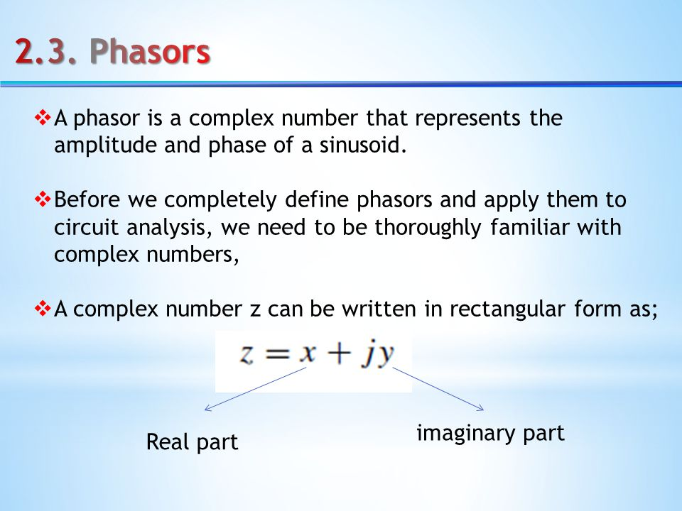  A phasor is a complex number that represents the amplitude and phase of a sinusoid.  Before we completely define phasors and apply them to circuit