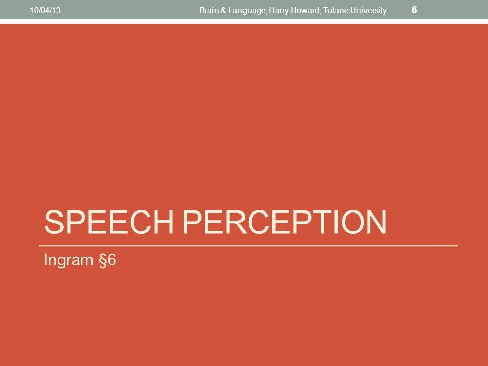 Categorical perception 10/04/13Brain & Language, Harry Howard, Tulane University 5 Chinchillas do this too! The Clinton-Kennedy continuum