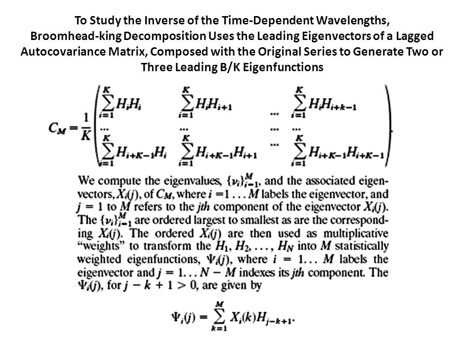 To Study the Inverse of the Time-Dependent Wavelengths, Broomhead-king Decomposition Uses the Leading Eigenvectors of a Lagged Autocovariance Matrix, Composed with the Original Series to Generate Two or Three Leading B/K Eigenfunctions