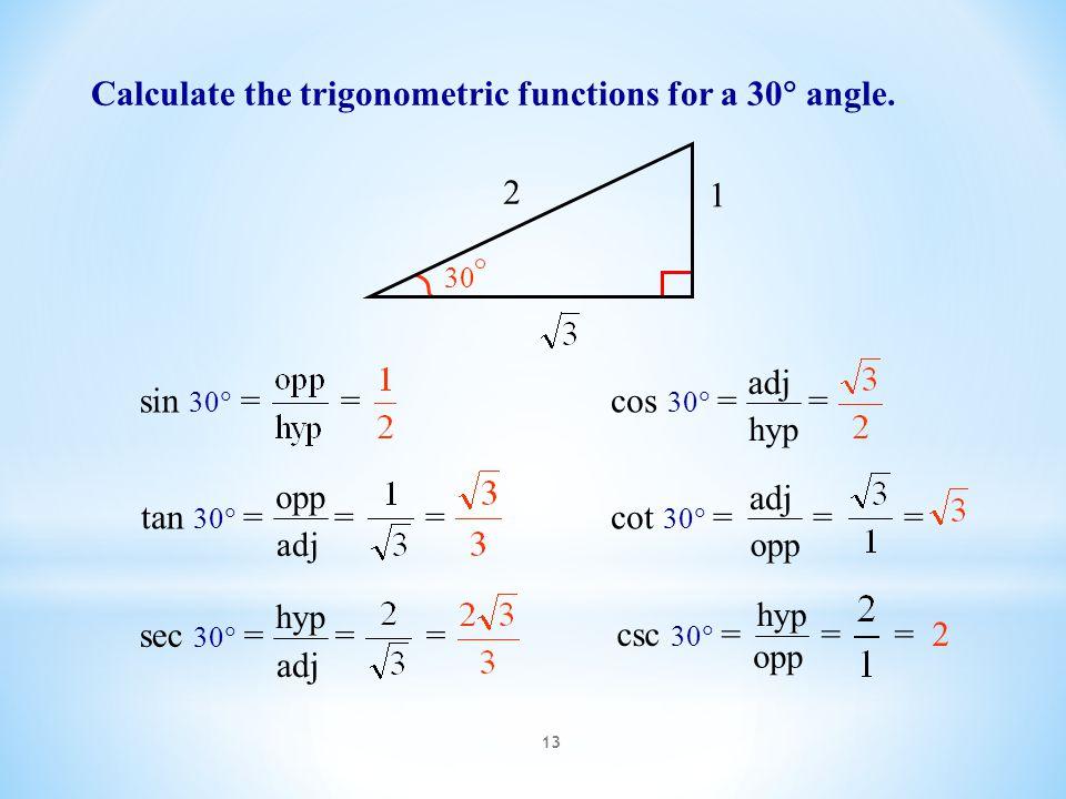 13 Calculate the trigonometric functions for a 30  angle. 1 2 30 csc 30  = = = 2 opp hyp sec 30  = = = adj hyp cos 30  = = hyp adj tan 30  = = =