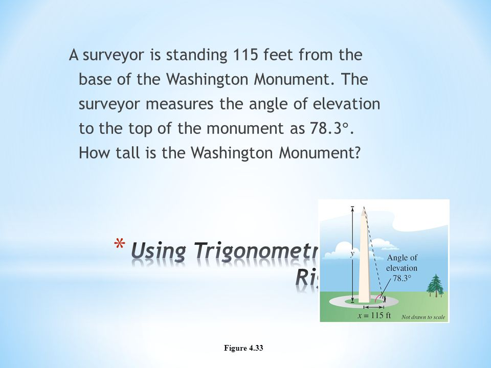 A surveyor is standing 115 feet from the base of the Washington Monument.