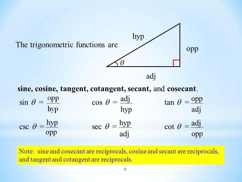 6 The trigonometric functions are sine, cosine, tangent, cotangent, secant, and cosecant. opp adj hyp θ sin  = cos  = tan  = csc  = sec  = cot 
