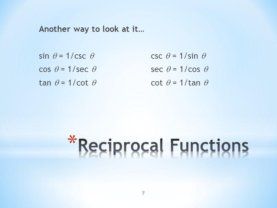 7 Another way to look at it… sin  = 1/csc  csc  = 1/sin  cos  = 1/sec  sec  = 1/cos  tan  = 1/cot  cot  = 1/tan 
