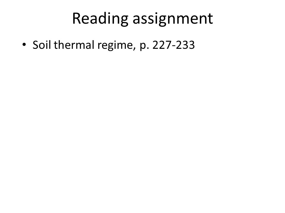 Soil thermal regime, p. 227-233 Reading assignment