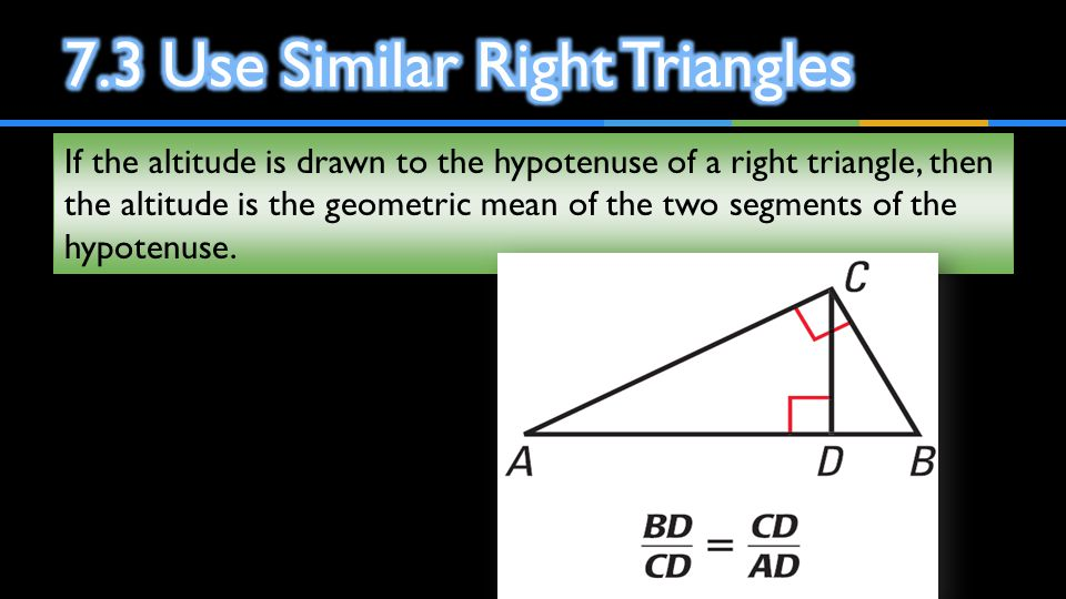 If the altitude is drawn to the hypotenuse of a right triangle, then the altitude is the geometric mean of the two segments of the hypotenuse.