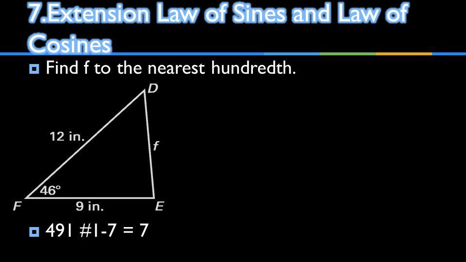  Find f to the nearest hundredth.  491 #1-7 = 7