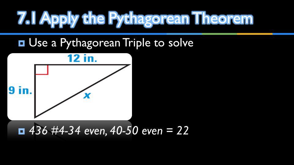  Use a Pythagorean Triple to solve  436 #4-34 even, 40-50 even = 22