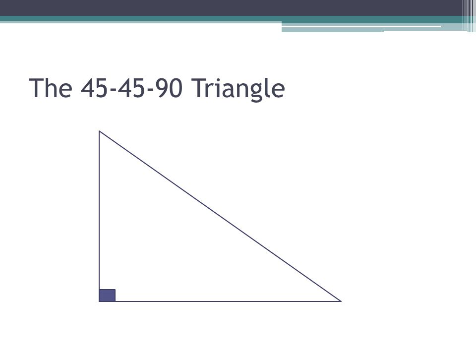 The 45-45-90 Triangle