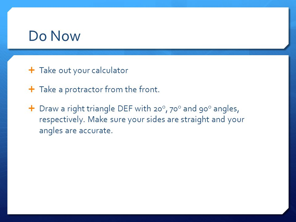 Do Now  Take out your calculator  Take a protractor from the front.