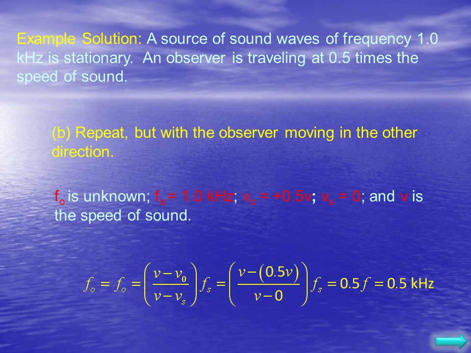 Example Solution: A source of sound waves of frequency 1.0 kHz is stationary. An observer is traveling at 0.5 times the speed of sound. (a) What is th