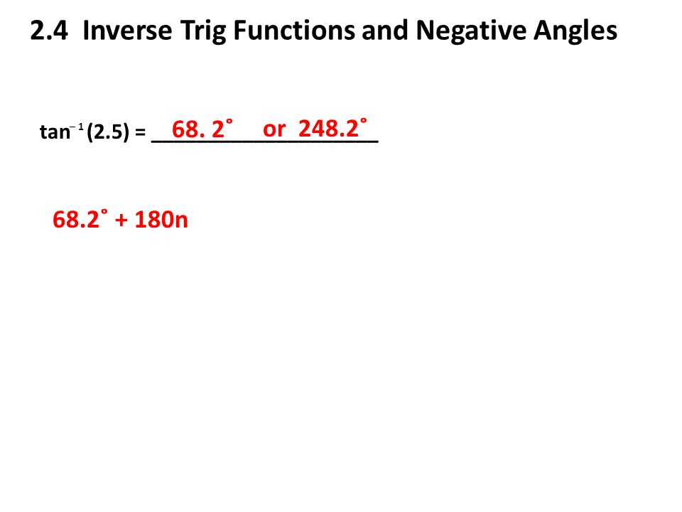 2.4 Inverse Trig Functions and Negative Angles tan (2.5) = ____________________ ─ 1 68.