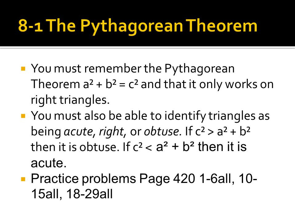 YYou must remember the Pythagorean Theorem a² + b² = c² and that it only works on right triangles.