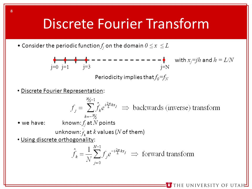 8 Discrete Fourier Transform Consider the periodic function f j on the domain 0 ≤ x ≤ L Discrete Fourier Representation: we have: known: f j at N poin