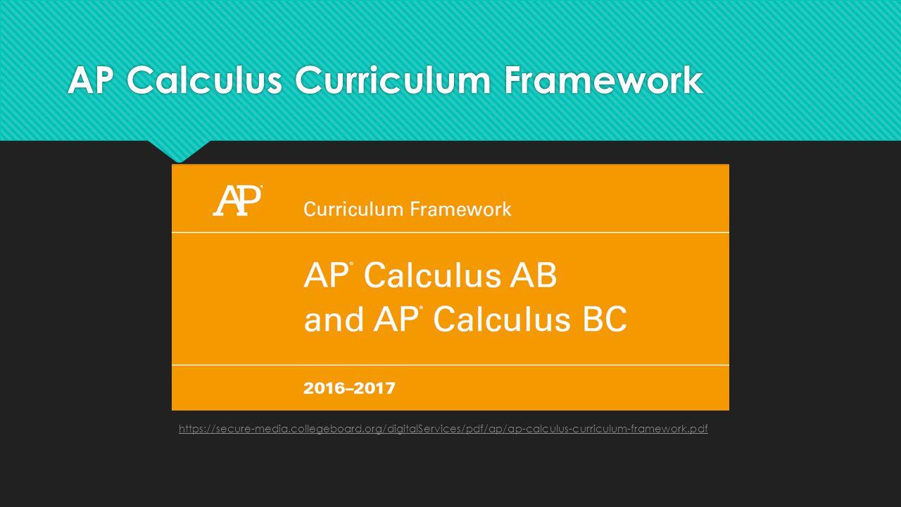 AP Calculus Curriculum Framework https://secure-media.collegeboard.org/digitalServices/pdf/ap/ap-calculus-curriculum-framework.pdf
