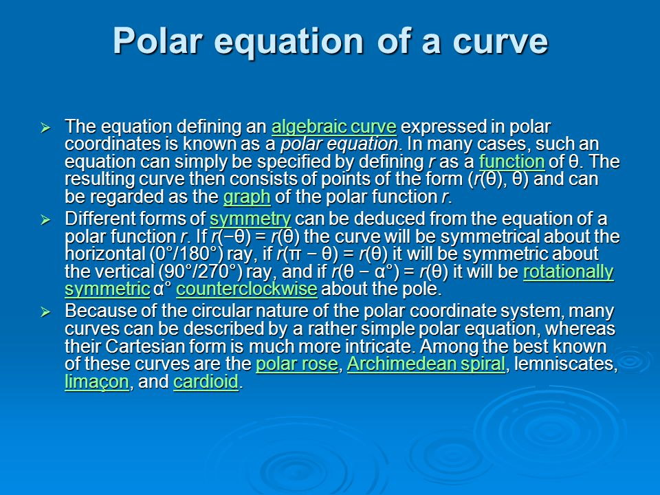 Polar equation of a curve  The equation defining an algebraic curve expressed in polar coordinates is known as a polar equation. In many cases, such