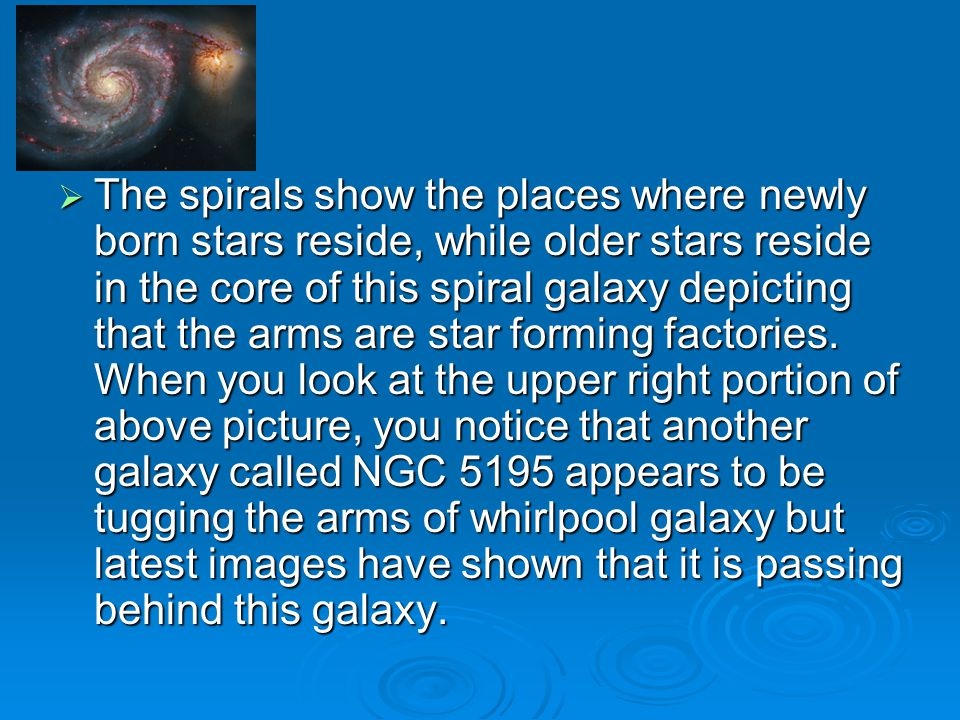  The spirals show the places where newly born stars reside, while older stars reside in the core of this spiral galaxy depicting that the arms are st