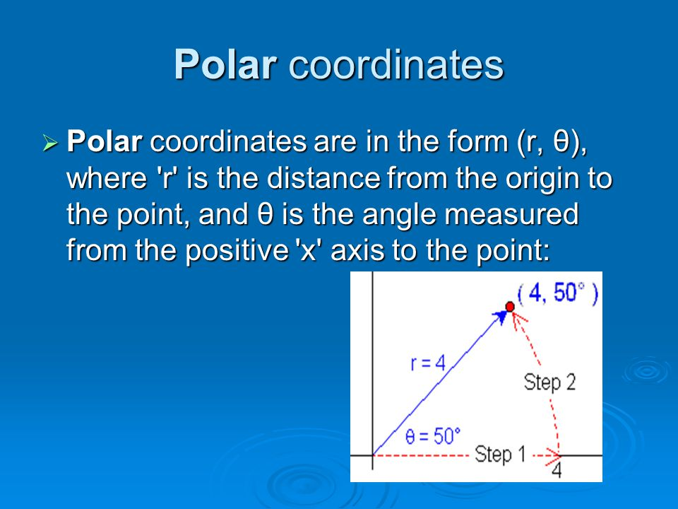 Polar coordinates  Polar coordinates are in the form (r, θ), where 'r' is the distance from the origin to the point, and θ is the angle measured from