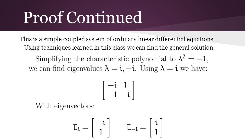 Proof Continued This is a simple coupled system of ordinary linear differential equations.